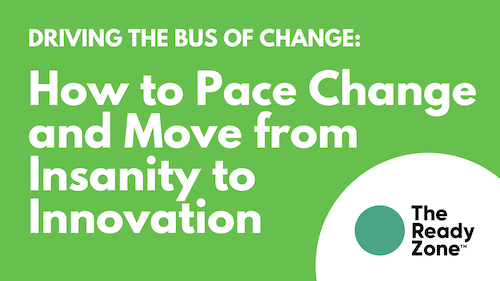 Driving the Bus of Change: How to PACE Change and Move from Insanity to Innovation