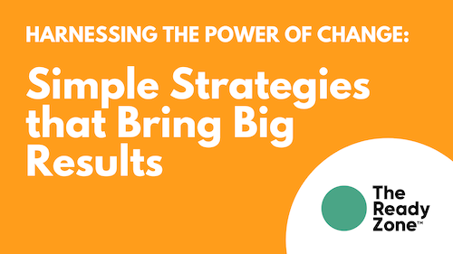 Harnessing the Power of Change – Short & Simple Strategies that Bring Big Results