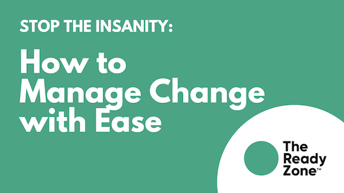 Stop the Insanity: How to Manage Change with Ease